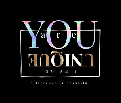 you are unique slogan holographic and gold foil print on black background