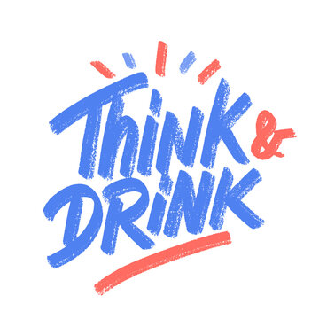 Think and Drink. Vector handwritten sign.