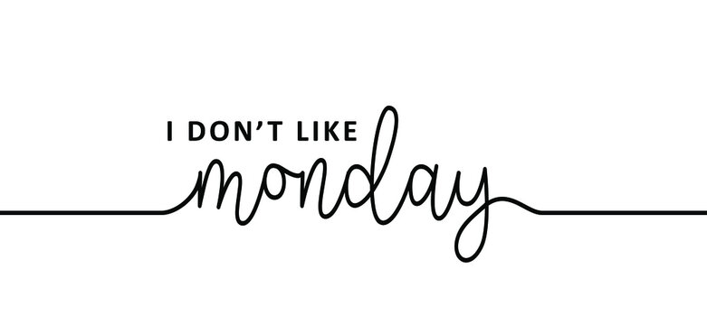 Slogan i don't like monday, i hate mondays. Business concept, i dont like monday. Relaxing and chill, motivation and inspiration message. It's party time or lazy day. Flat vector sign.