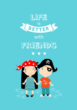 "Poster ""Life is better with friends."" A boy and a girl are holding hands. couple. friends. Teenagers. Kindergarten. Happy childhood. pirate. Cartoon characters."