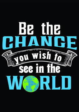 Be the change you wish to see in the world, Inspirational Vector File