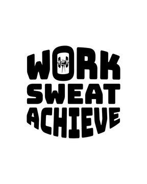 work sweat achieve. Hand drawn typography poster design.