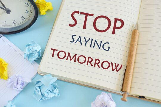 Stop Saying Tomorrow words written on notebook. Concept meaning way of encouraging you to act now. Business photo showcasing be urgent in your decision to take action.