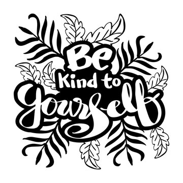 Be kind to yourself, hand lettering inscription. Motivational quote.