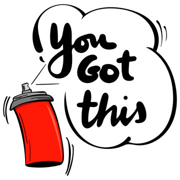 You got this motivational cartoon vector illustration with can of spray paint, hand drawn
