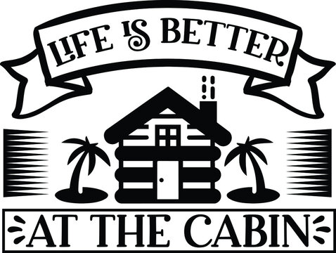 Life Is Better At The Cabin, Lake Quote Vector File