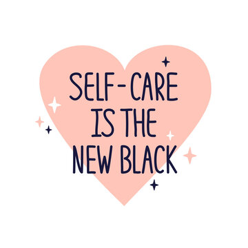 Illustration with quote Self care is the new black. Inspirational phrase, hand drawn heart shape and text. Icon or sticker of selfcare, love yourself concept. Vector Valentines postcard with lettering