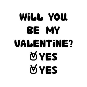 Will you be my valentine. Yes. Handwritten roundish lettering isolated on white background.