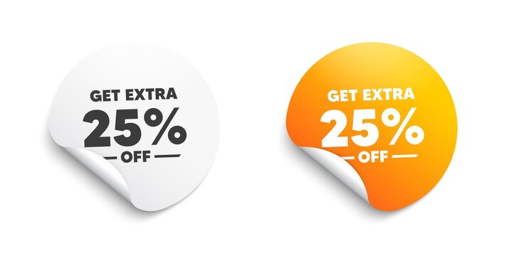 Get Extra 25 percent off Sale. Round sticker with offer message. Discount offer price sign. Special offer symbol. Save 25 percentages. Circle sticker mockup banner. Extra discount badge shape. Vector