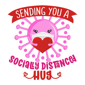 Sending you a socially distanced hug - Awareness lettering phrase. Social distancing poster with text for self quarantine. Hand letter script motivation Valentine's day message.