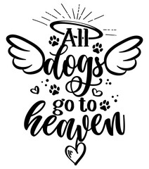 All dogs go to heaven - Hand drawn positive memory phrase. Modern brush calligraphy. Rest in peace, rip yor dog or cat. Love your dog. Inspirational typography poster with pet paws and wings, gloria