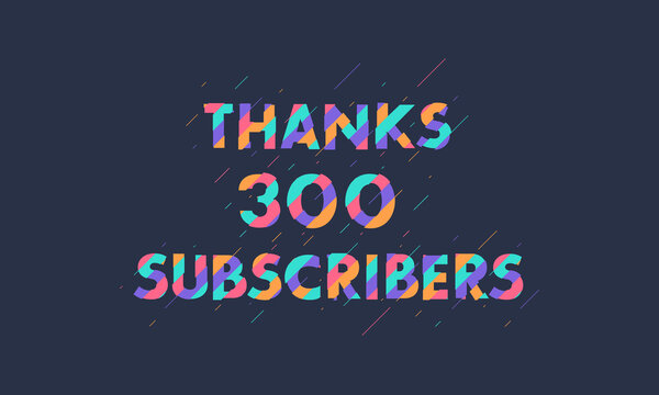 Thanks 300 subscribers celebration modern colorful design.