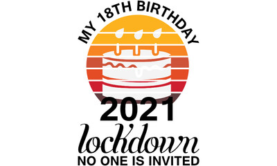 My 18th Birthday 2021 Lockdown No One Is Invited Funny Gift T-Shirt Design. Wall mural