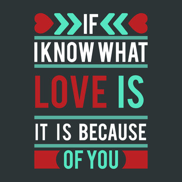 Slogan For Valentines Day Event-If I know What Love Is, It Is Because Of You. White Red Green Typography With Heart and Line Graphics on Black Background. Print Ready Template For Holiday T-Shirts.