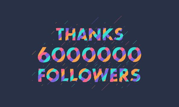 Thanks 6000000 followers, 6M followers celebration modern colorful design.