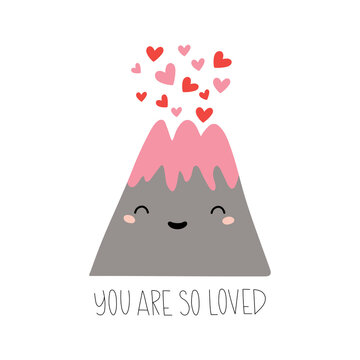 Cartoon volcano with hearts and  lettering - You are so loved. Isolated on white. Vector cards in flat style. Happy Valentine's Day. Valentine greetings cards. Good for t shirts, postcards.