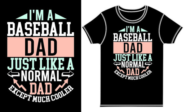 I'm A Baseball Dad Just Like A Normal Dad Except Much Cooler, Funny People, Baseball Lover Shirt