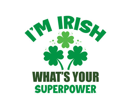 I'm Irish What is your superpower, St. Patrick's Day svg, Saint patrick's Day svg, Unicorn svg, Shamrock svg, Funny patrick's day svg, svg, eps, dxf, png