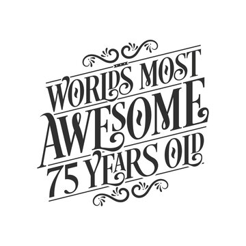 World's most awesome 75 years old, 75 years birthday celebration lettering