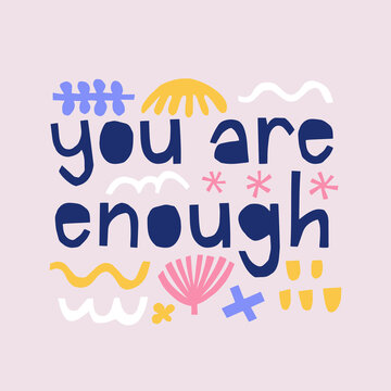 You are enough quote. Modern hand drawn slogan for t-shirt design, poster. Self-care and psychotherapy concept for happy positive life. Handmade paper-cut typography.