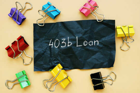Business concept about 403b Loan with sign on the piece of paper.