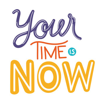 your time is now lettering on white background