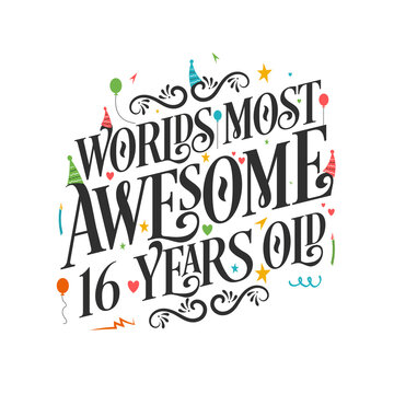 World's most awesome 16 years old - 16 Birthday celebration with beautiful calligraphic lettering design.