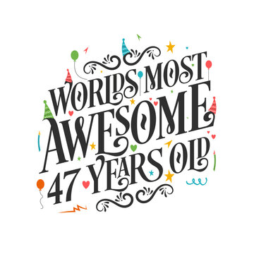 World's most awesome 47 years old - 47 Birthday celebration with beautiful calligraphic lettering design.