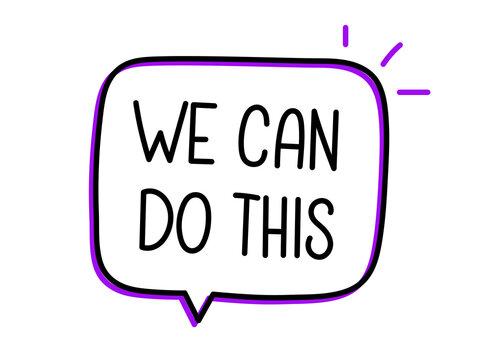 We can do this. Handwritten text in speech bubble