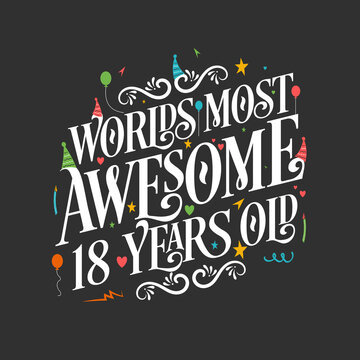 World's most awesome 18 years old, 18 years birthday celebration lettering