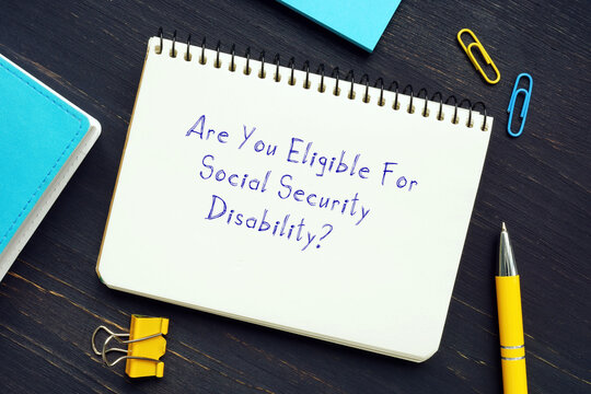 Legal concept about Are You Eligible For Social Security Disability?  with sign on the piece of paper.