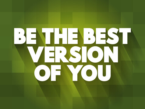 Be The Best Version Of You text quote, concept background