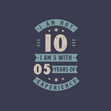 I am not 10, I am 5 with 5 years of experience - 10 years old birthday celebration