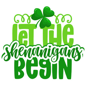 Let the shenanigans begin - funny St Patrick's Day inspirational lettering design for posters, flyers, t-shirts, cards, invitations, stickers, banners, gifts. Handbrush modern Irish calligraphy.