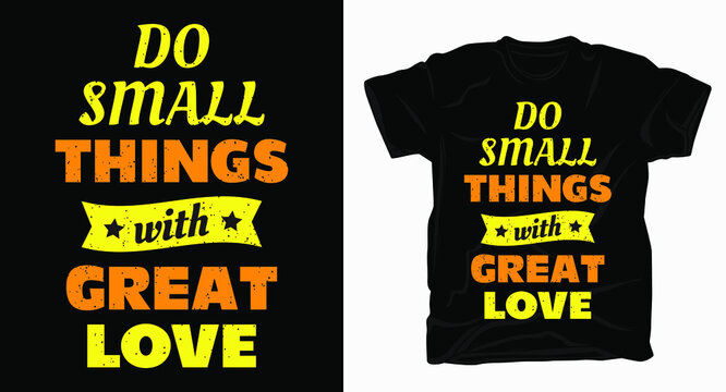 small things with great love motivational typography t-shirt
