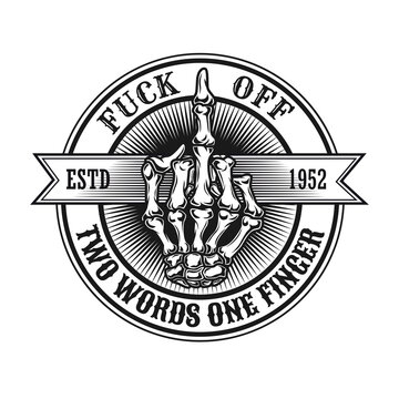 Monochrome middle finger hand emblem. Retro design element with skeleton hand showing fuck off gesture and text. Nonconformist concept for tattoo, stamp, print template