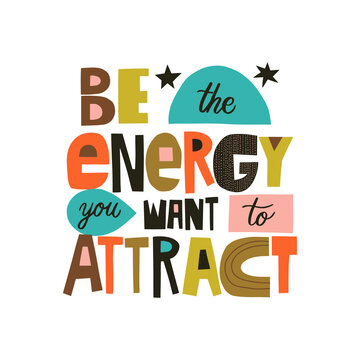 Be the energy you want to attract hand drawn lettering. Colourful paper application style. Vector illustration for lifestyle poster. Life coaching phrase for a personal growth.
