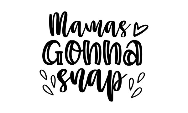 Mamas gonna snap - Calligraphy style quote, Calligraphy graphic design typography element, Shop promotion motivation, Hand written cute simple black vector sign