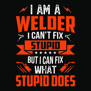 I am a welder i can't fix stupid but i can fix what stupid does - Welder t shirts design,Vector graphic, typographic poster or t-shirt.
