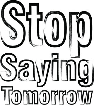 t shirt design.Fitness motivational quotes for athletes - Stop saying tomorrow