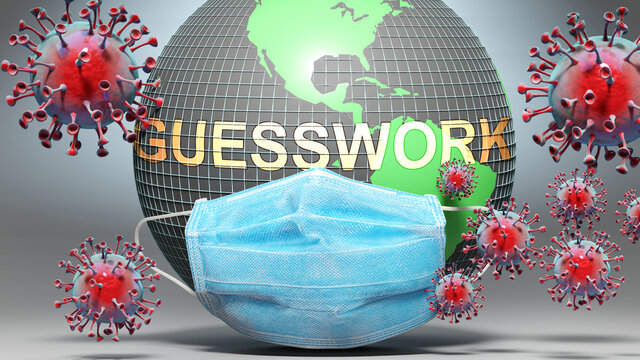 Guesswork and covid - Earth globe protected with a blue mask against attacking corona viruses to show the relation between Guesswork and current events, 3d illustration
