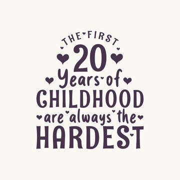 20 years old birthday celebration, The first 20 years of Childhood are always the Hardest