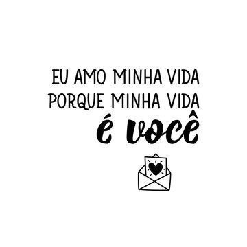 I love my life because my life is you in Portuguese. Lettering. Ink illustration. Modern brush calligraphy.