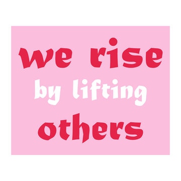 we rise by lifting others quote letter background