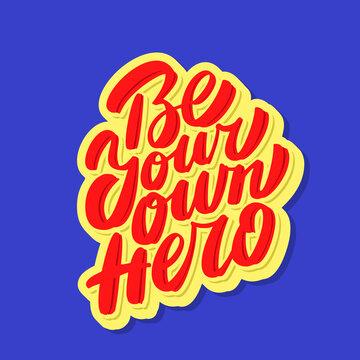 Be your own hero. Vector handwritten lettering motivational phrase.