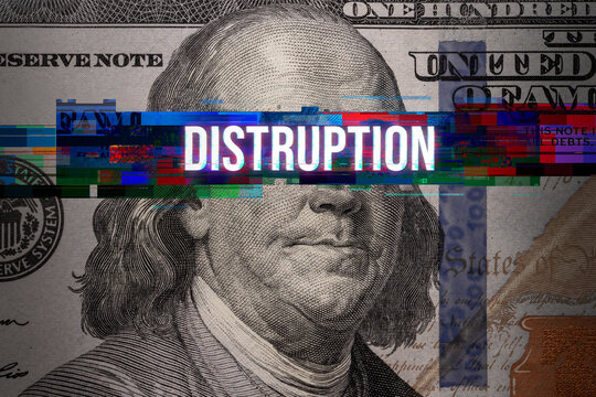 Abstract glitch with word DISRUPTION on 100 Dollar bill. Ideas for Disruption of US currency, Digital currencies are replacing Physical cash, Monetary system changed, Disruption in America