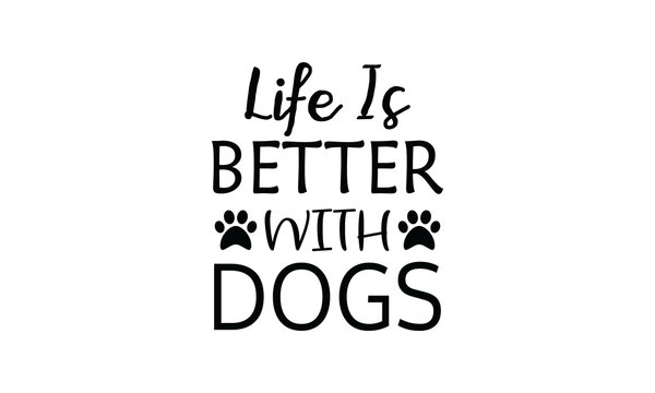 Dog t-shirt design. Life is better with dogs SVG printable Design