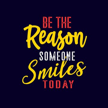 Motivation Quotes Typography be the reason someone smiles today