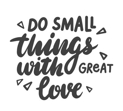 Do Small Things with Great Love Lettering, Positive Motivation Phrase for Banner or Card Isolated on White Background