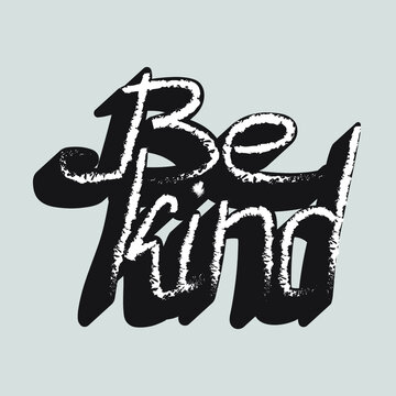 Be kind lettering with unique handwritten chalk letters on a black background. isolated stylish drawing for printing on stickers, posters, t-shirts inscription